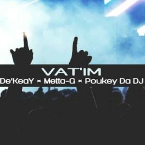De'KeaY - Vat'im (Amapiano Mix) ft Metta-G x Poukey Da DJ